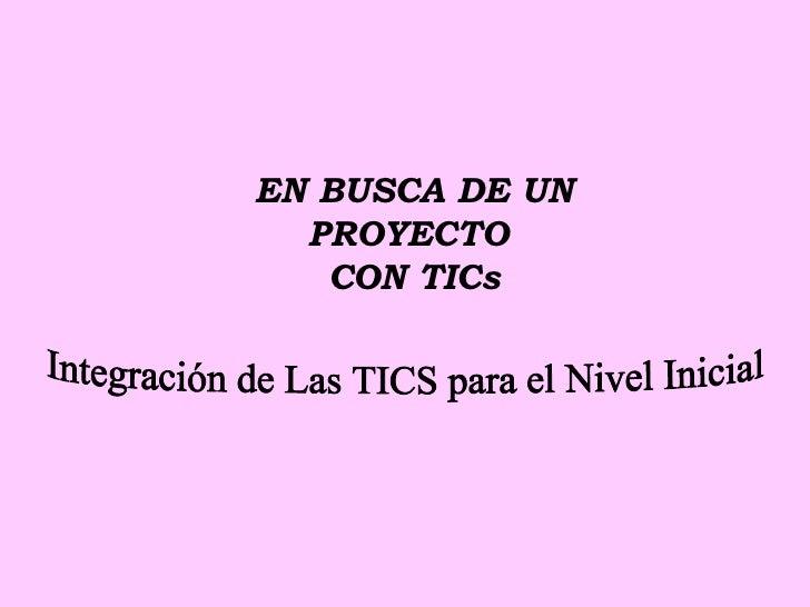EN BUSCA DE UN PROYECTO  CON TICs Integración de Las TICS para el Nivel Inicial