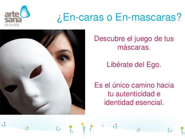 ¿En-caras o En-mascaras?       Descubre el juego de tus             máscaras.          Libérate del Ego.       Es el único...