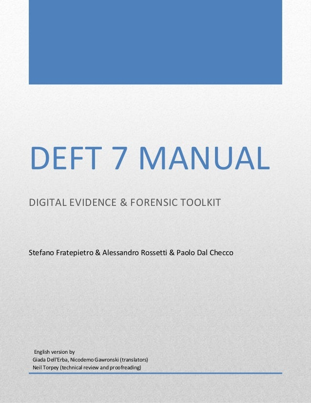 DEFT 7 MANUAL DIGITAL EVIDENCE & FORENSIC TOOLKIT Stefano Fratepietro & Alessandro Rossetti & Paolo Dal Checco English ver...