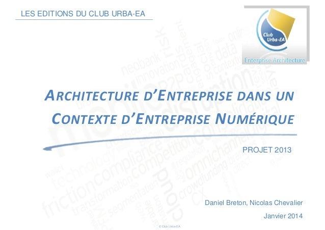 LES EDITIONS DU CLUB URBA-EA ARCHITECTURE D'ENTREPRISE DANS UN CONTEXTE D'ENTREPRISE NUMÉRIQUE PROJET 2013 © Club Urba-EA ...