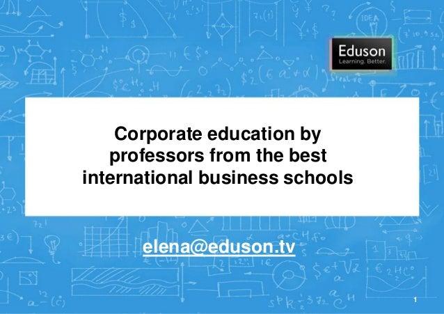 Corporate education by professors from the best international business schools elena@eduson.tv 1