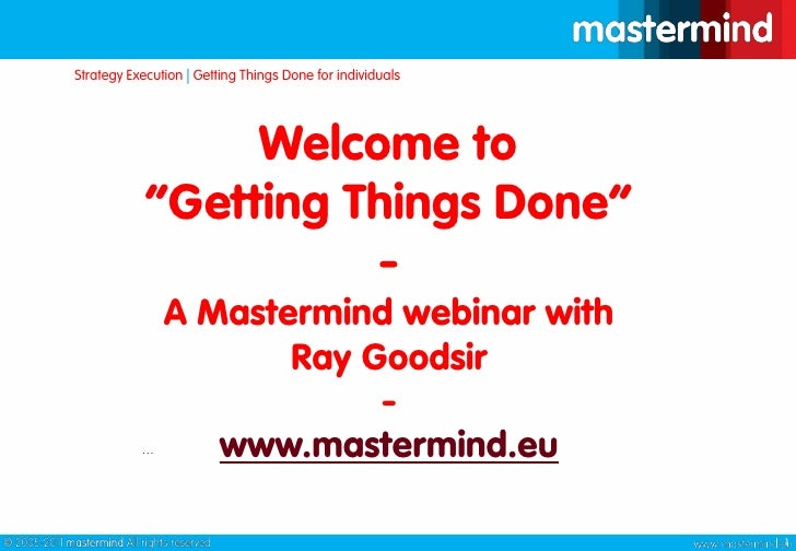 """Welcome to """"Getting Things Done""""-A Mastermind webinar with Ray Goodsir-www.mastermind.eu 1"""