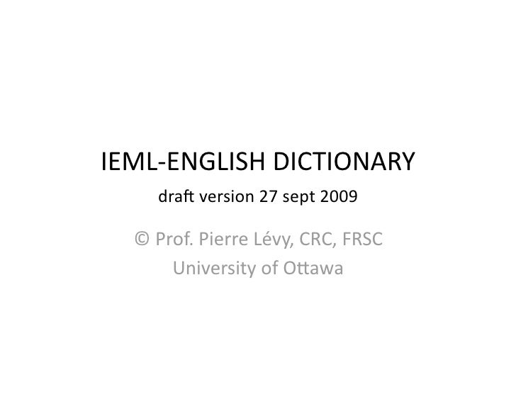 IEML‐ENGLISHDICTIONARY      dra5version27sept2009    ©Prof.PierreLévy,CRC,FRSC       UniversityofOKawa