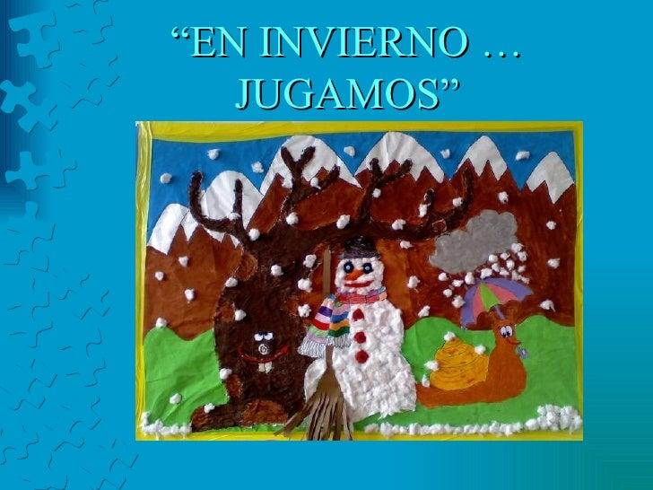 """"""" EN INVIERNO … JUGAMOS"""""""