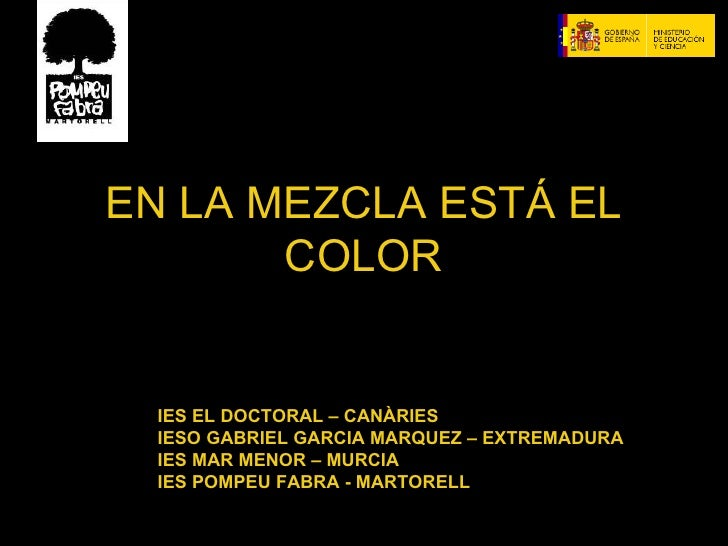 EN LA MEZCLA ESTÁ EL COLOR IES EL DOCTORAL – CANÀRIES IESO GABRIEL GARCIA MARQUEZ – EXTREMADURA IES MAR MENOR – MURCIA IES...
