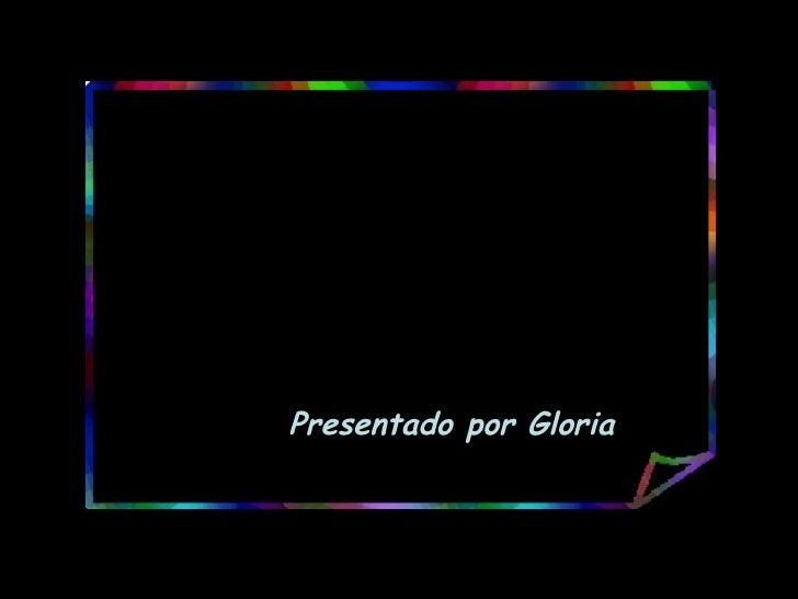 Presentado por Gloria