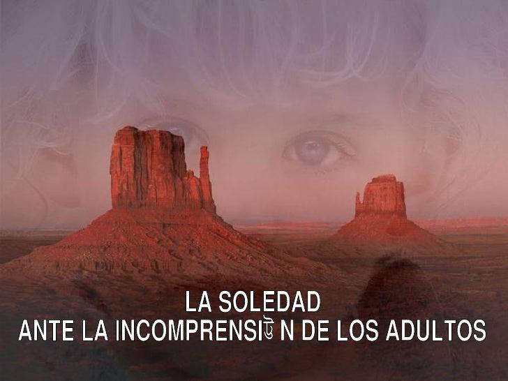 LA SOLEDAD  ANTE LA INCOMPRENSIÓN DE LOS ADULTOS