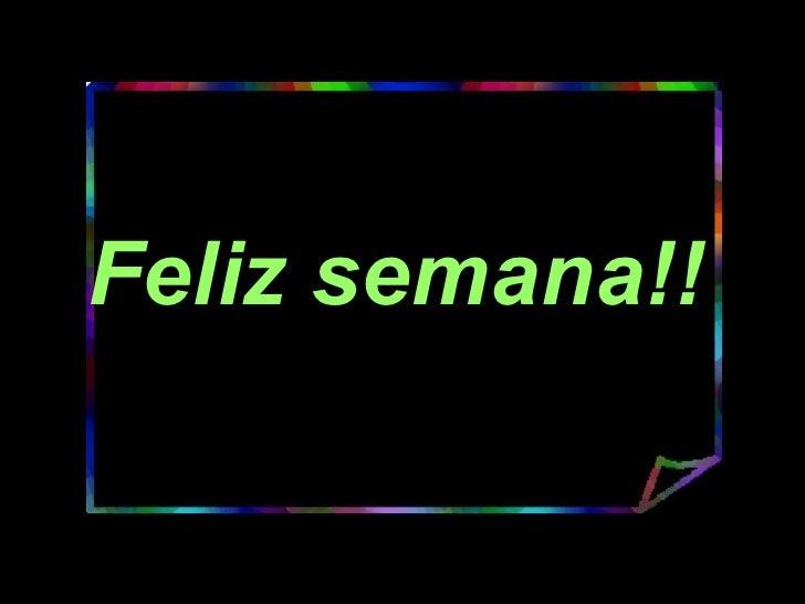 Feliz semana!!