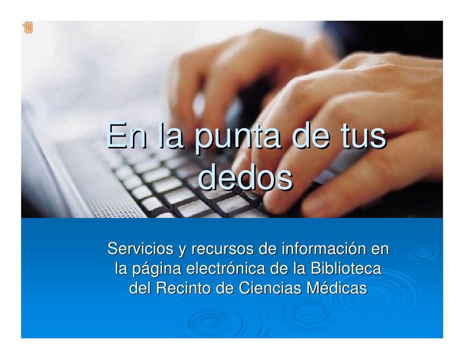En la punta de tus       dedos Servicios y recursos de información en  la página electrónica de la Biblioteca    del Recin...