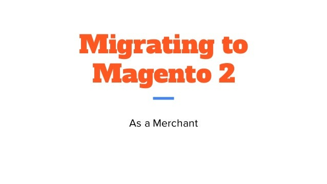 Migrating to Magento 2 As a Merchant