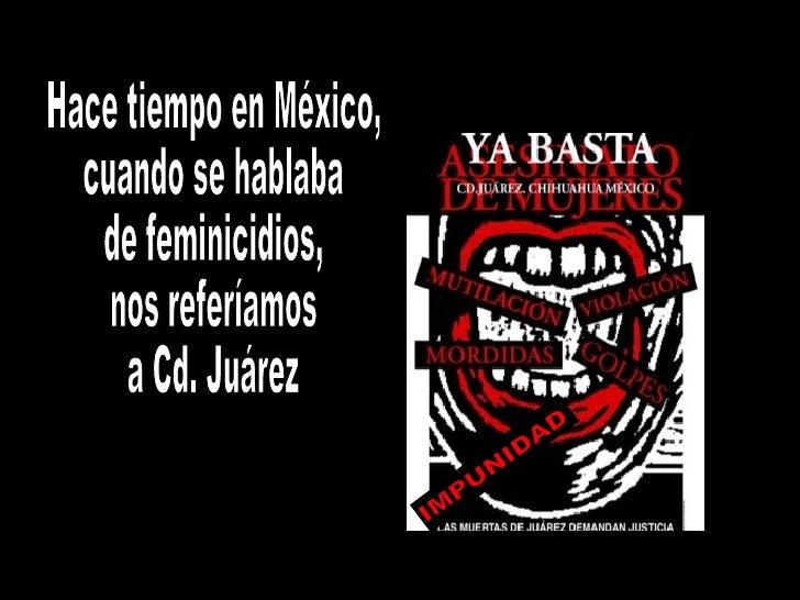 Hace tiempo en México, cuando se hablaba de feminicidios, nos referíamos a Cd. Juárez IMPUNIDAD
