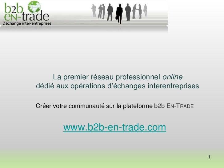 La premier réseau professionnel onlinedédié aux opérations d'échanges interentreprisesCréer votre communauté sur la platef...
