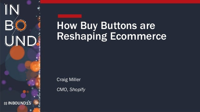 INBOUND15 How Buy Buttons are Reshaping Ecommerce Craig Miller CMO, Shopify