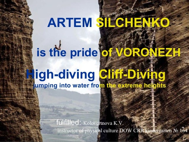 ARTEM SILCHENKO is the pride of VORONEZH  High-diving Cliff-Diving jumping into water from the extreme heights  fulfilled:...