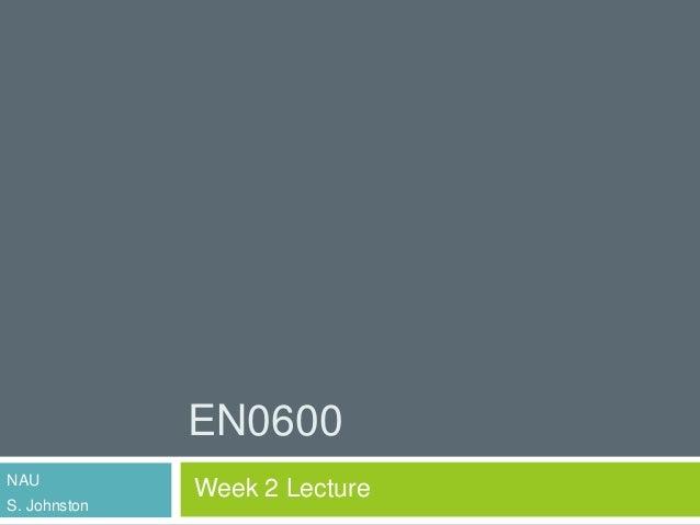 EN0600 NAU S. Johnston Week 2 Lecture