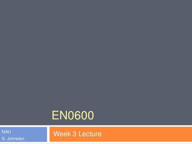 EN0600 NAU S. Johnston Week 3 Lecture