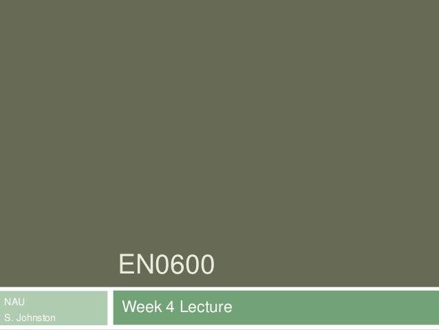 EN0600 NAU S. Johnston Week 4 Lecture