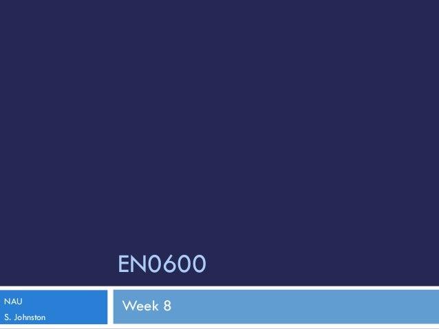 EN0600 NAU S. Johnston  Week 8