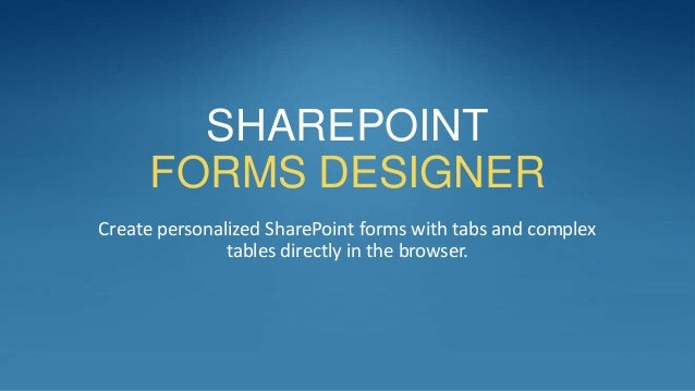 SHAREPOINT     FORMS DESIGNERCreate personalized SharePoint forms with tabs and complex               tables directly in t...