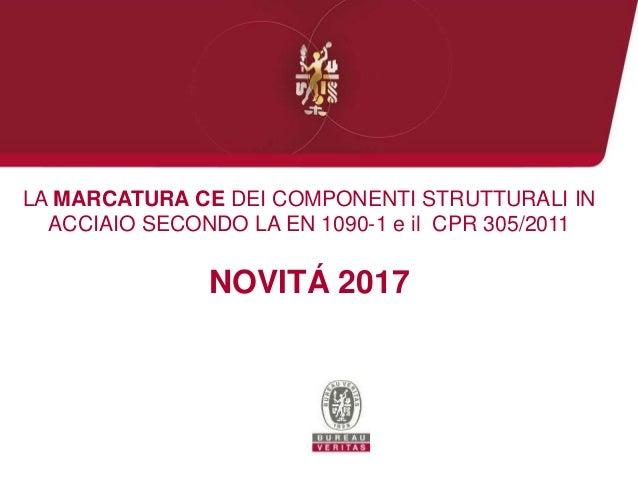 LA MARCATURA CE DEI COMPONENTI STRUTTURALI IN ACCIAIO SECONDO LA EN 1090-1 e il CPR 305/2011 NOVITÁ 2017