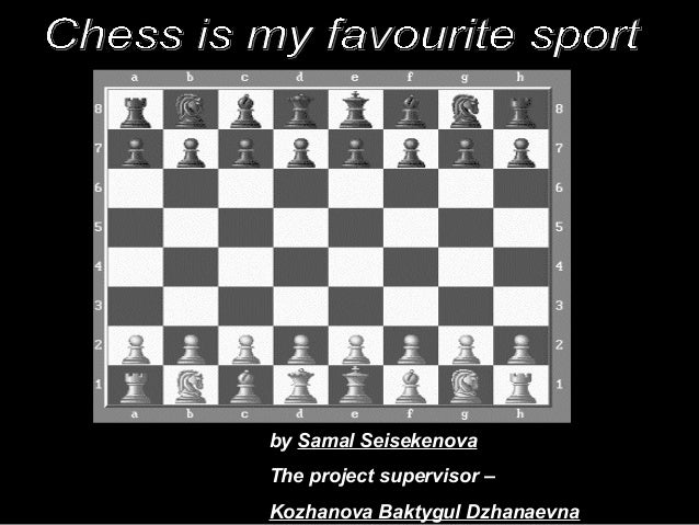 chess is my favourite sport jpg cb  chess is my favourite sport by samal seisekenova the project supervisor kozhanova baktygul dzhanaevna