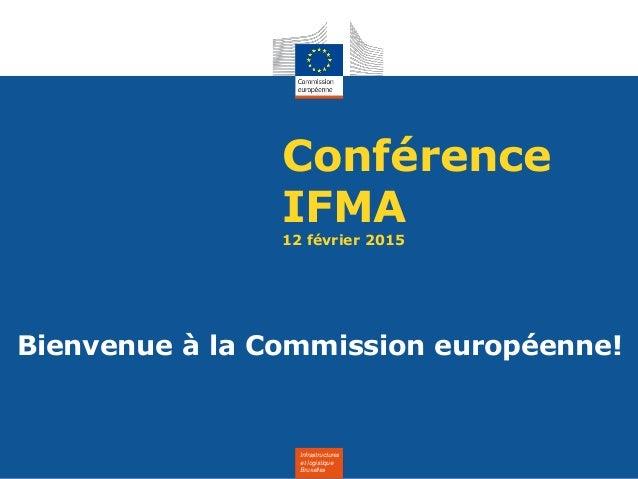 Infrastructures et logistique Bruxelles Conférence IFMA 12 février 2015 Bienvenue à la Commission européenne!