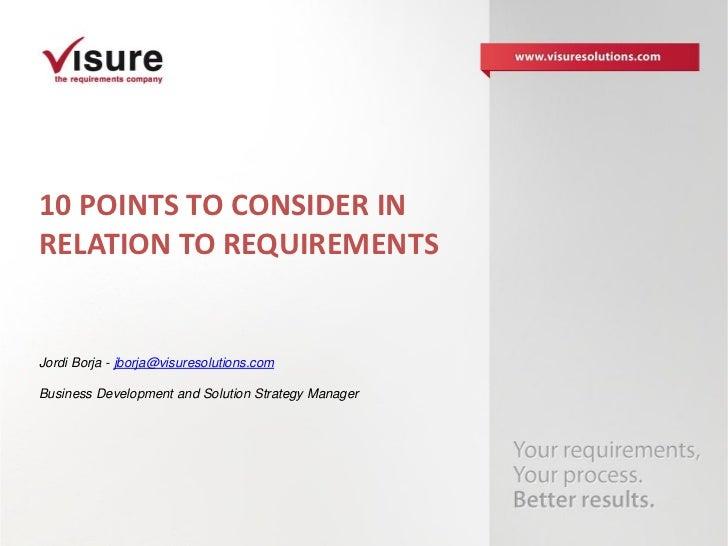 10 POINTS TO CONSIDER INRELATION TO REQUIREMENTSJordi Borja - jborja@visuresolutions.comBusiness Development and Solution ...