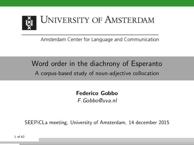 Word order in the diachrony of Esperanto A corpus-based study of noun-adjective collocation Federico Gobbo F.Gobbo@uva.nl ...
