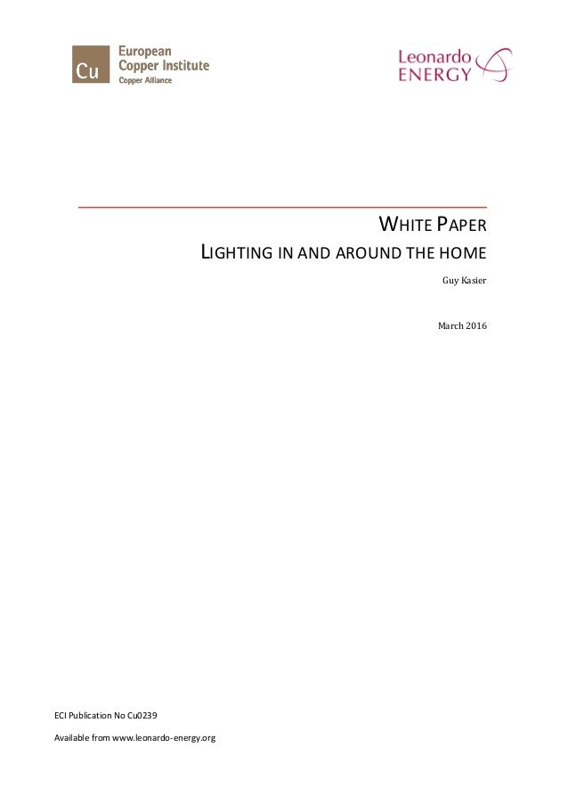 WHITE PAPER LIGHTING IN AND AROUND THE HOME Guy Kasier March 2016 ECI Publication No Cu0239 Available from www.leonardo-en...