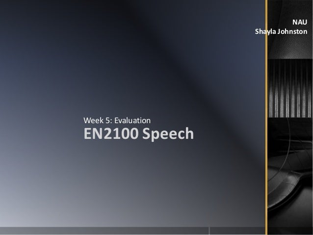 NAU Shayla Johnston EN2100 Speech Week 5: Evaluation