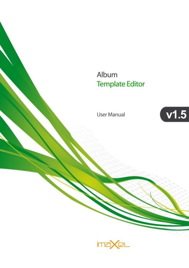 Album Template Editor User Manual EN2502  Imaxel Lab SL, 2005-2012 2 History Date Doc version Description Author 26.06.20...