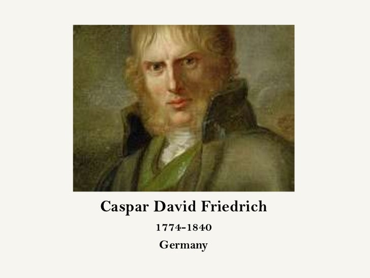 Caspar David Friedrich       1774-1840        Germany
