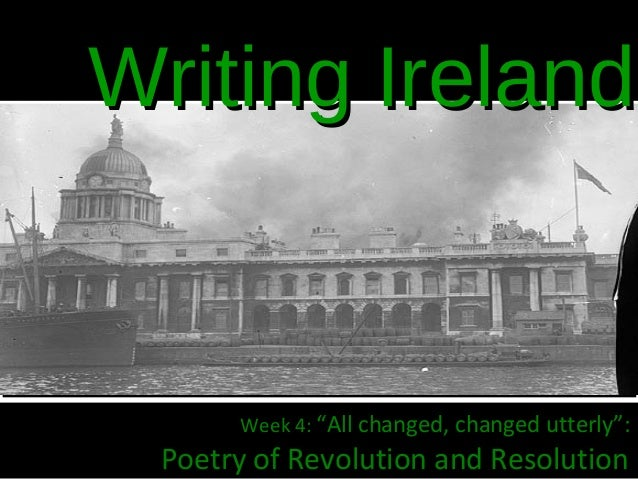 "Writing Ireland      Week 4: ""All changed, changed utterly"": Poetry of Revolution and Resolution"