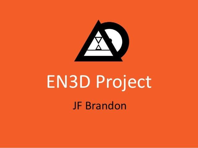 EN3D Project   JF Brandon