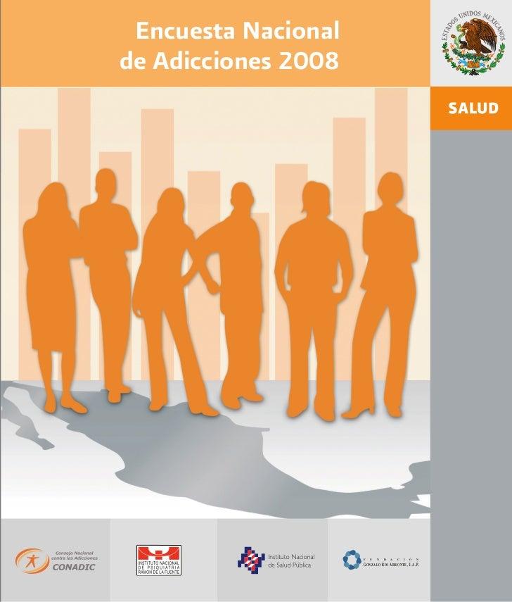 Encuesta Nacionalde Adicciones 2008                     F   U   N   D   A   C   I   Ó   N                     G ONZALO R I...