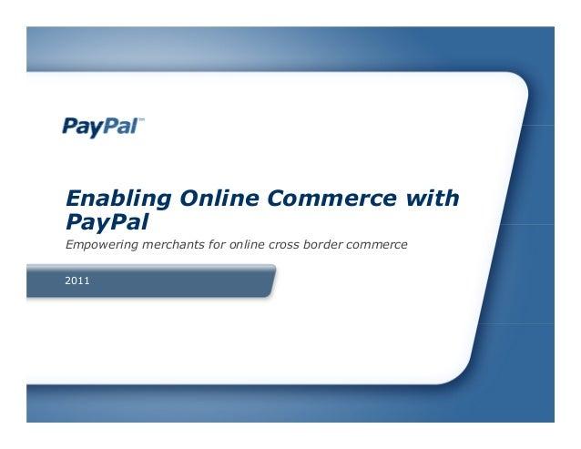 2011Enabling Online Commerce withPayPalEmpowering merchants for online cross border commerce