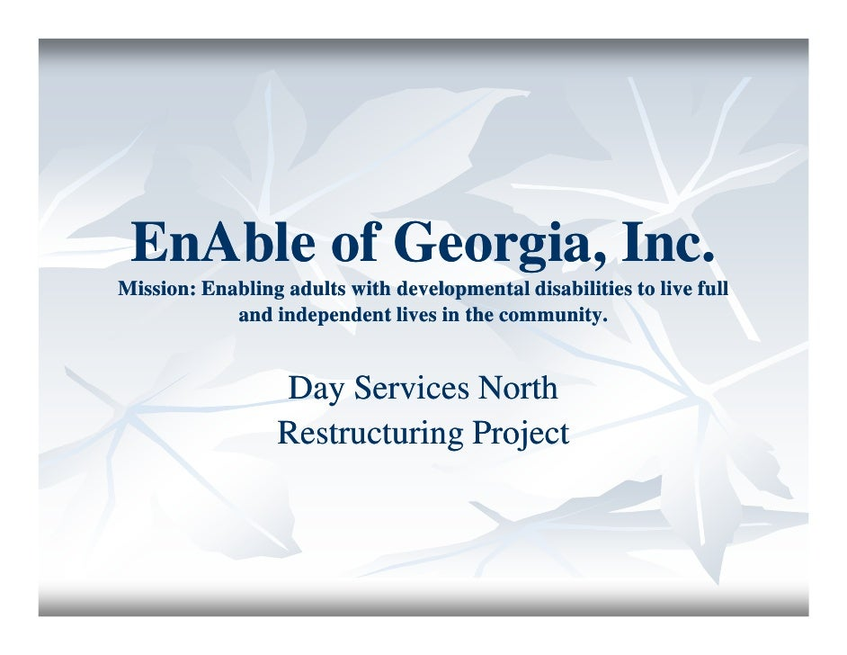 EnAble of Georgia, Inc. Mission: Enabling adults with developmental disabilities to live full             and independent ...