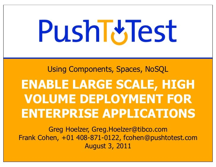 Using Components, Spaces, NoSQLENABLE LARGE SCALE, HIGHVOLUME DEPLOYMENT FORENTERPRISE APPLICATIONS         Greg Hoelzer, ...