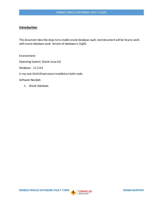ENABLE ORACLE DATABASE VAULT 11GR2 OSAMA MUSTAFA ENABLE ORACLE DATABASE VAULT 11GR2 Introduction This document describe st...
