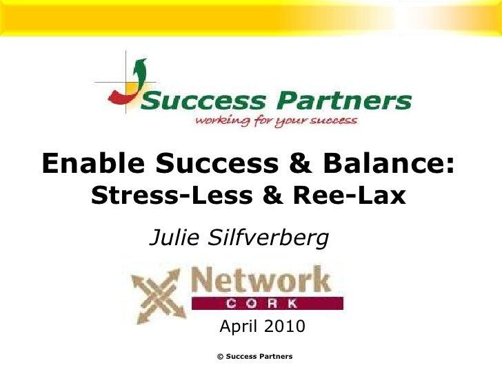 Enable Success & Balance:Stress-Less & Ree-Lax<br />Julie Silfverberg<br />April 2010<br />