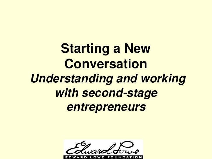 Starting a New      Conversation Understanding and working    with second-stage      entrepreneurs