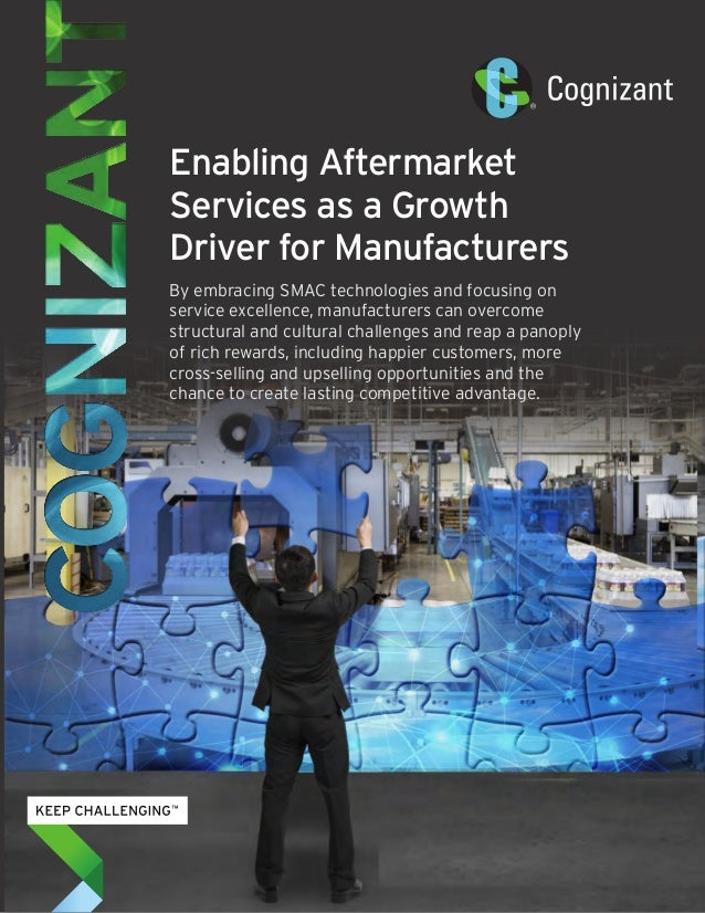 Enabling Aftermarket Services as a Growth Driver for Manufacturers By embracing SMAC technologies and focusing on service ...