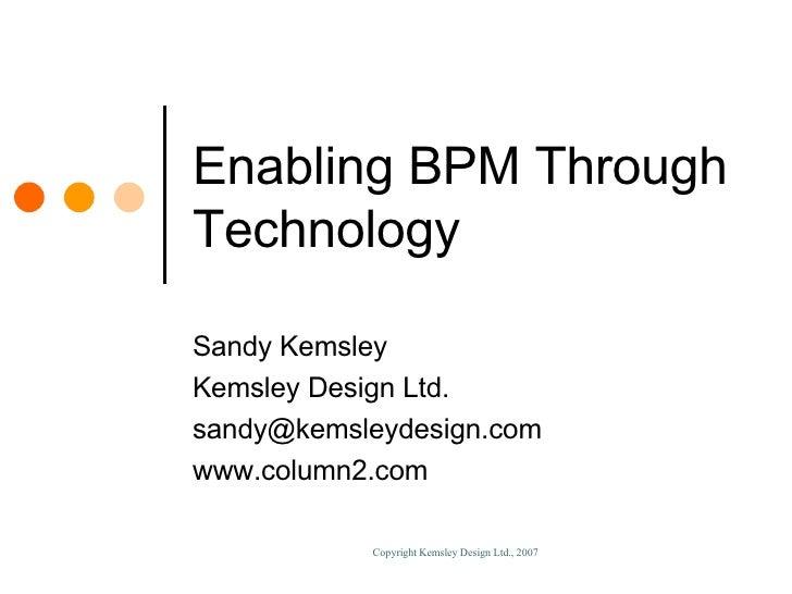 Enabling BPM Through Technology Sandy Kemsley Kemsley Design Ltd. [email_address] www.column2.com