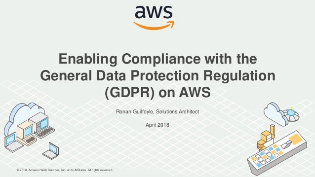 © 2018, Amazon Web Services, Inc. or its Affiliates. All rights reserved. Ronan Guilfoyle, Solutions Architect April 2018 ...