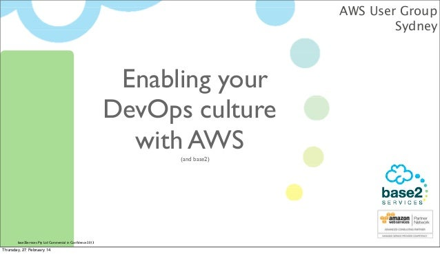 AWS User Group Sydney  Enabling your DevOps culture with AWS (and base2)  base2Services Pty Ltd Commercial in Confidence 20...