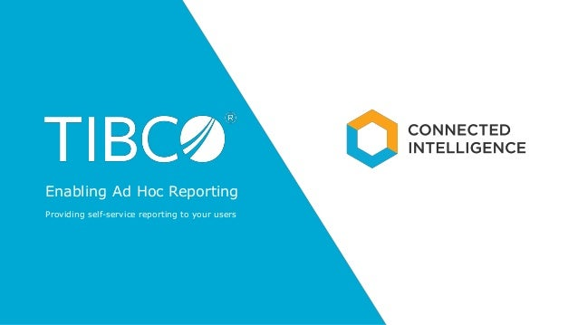 Enabling Ad Hoc Reporting Providing self-service reporting to your users