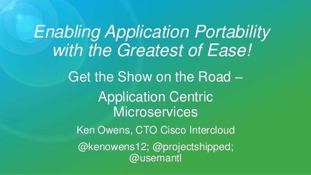 Enabling Application Portability with the Greatest of Ease! Get the Show on the Road – Application Centric Microservices K...