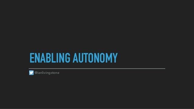 ENABLING AUTONOMY @ianlivingstone