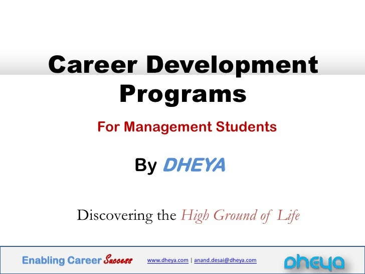 Career Development Programs For Management Students<br />By DHEYA<br />Discovering theHigh Ground of Life<br />