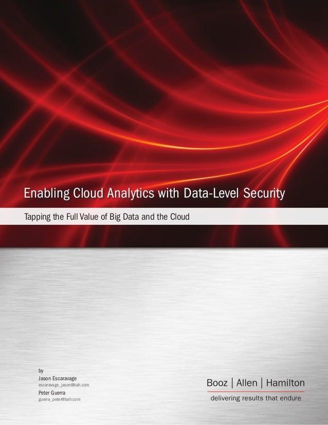 by Jason Escaravage escaravage_jason@bah.com Peter Guerra guerra_peter@bah.com Enabling Cloud Analytics with Data-Level Se...